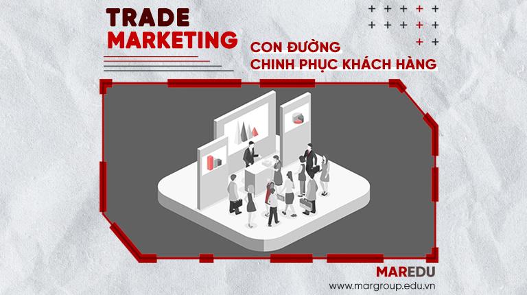 TRADE MARKETING – CON ĐƯỜNG CHINH PHỤC KHÁCH HÀNG