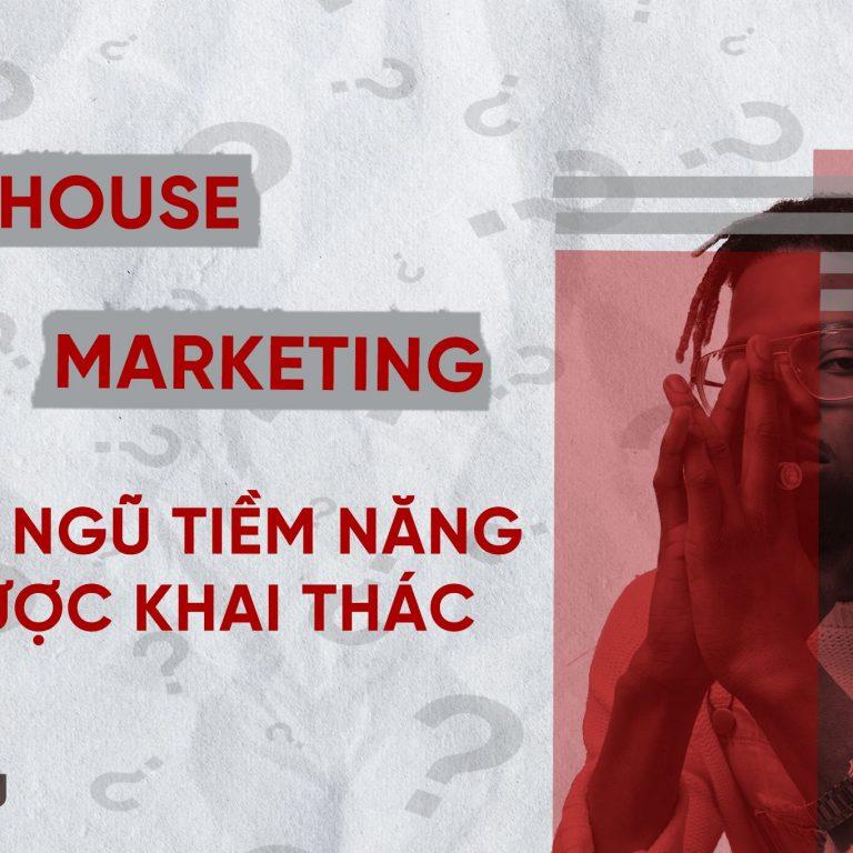 IN-HOUSE MARKETING – ĐỘI NGŨ TIỀM NĂNG ĐƯỢC KHAI THÁC